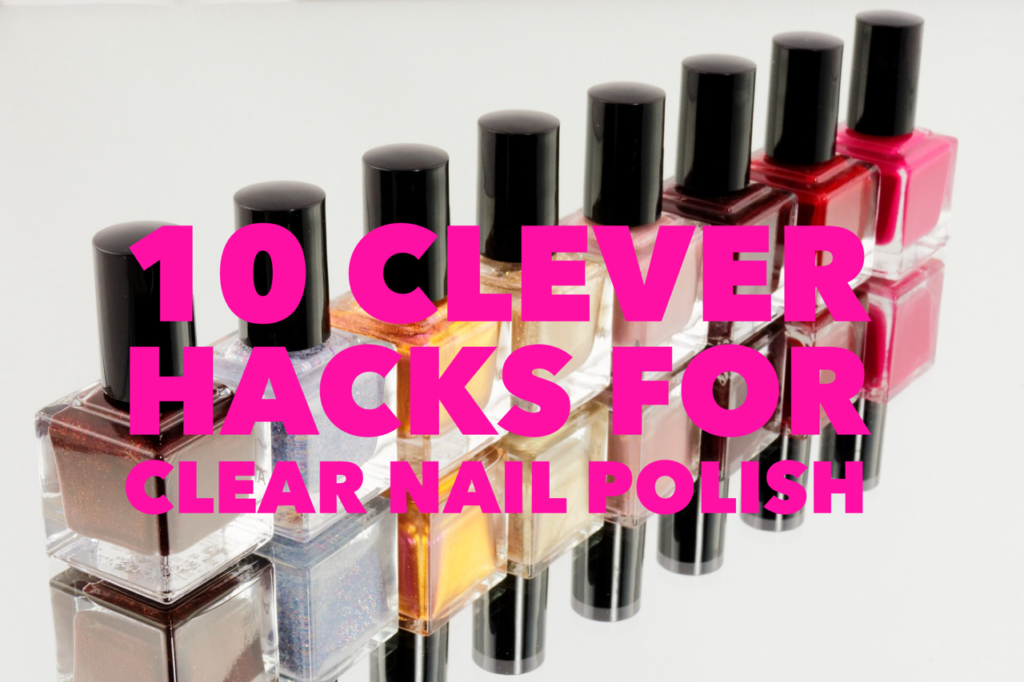 clever uses for clear nail polish
