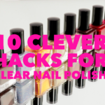 10 Life Hacks For Clear Nail Polish