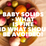 Baby solids – what is fine and what should be avoided?
