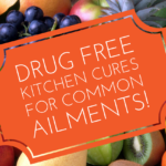 Drug Free Kitchen Cures For Common Ailments!