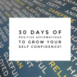 30 Days Of Positive Affirmations To Grow Your Self-Confidence!