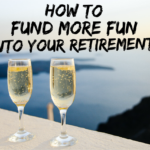 How To Fund More Fun Into Your Retirement!